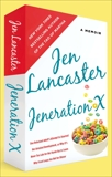 Jeneration X: One Reluctant Adult's Attempt to Unarrest Her Arrested Development; Or, Why It's  Never Too Late for Her Dumb Ass to Learn Why Froot Loops Are Not for Dinner, Lancaster, Jen