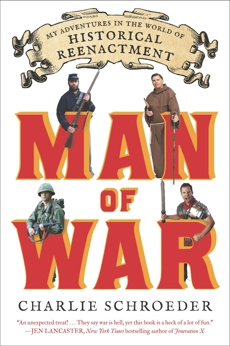 Man of War: My Adventures in the World of Historical Reenactment, Schroeder, Charlie