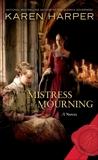 Mistress of Mourning: A Novel, Harper, Karen