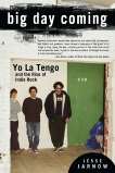 Big Day Coming: Yo La Tengo and the Rise of Indie Rock, Jarnow, Jesse
