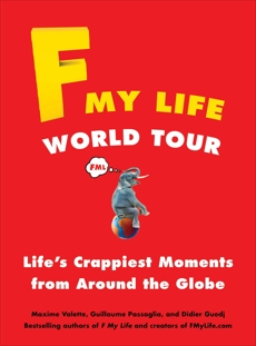 F My Life World Tour: Life's Crappiest Moments from Around the Globe, Valette, Maxime & Passaglia, Guillaume & Guedj, Didier