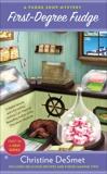 First-Degree Fudge: A Fudge Shop Mystery, DeSmet, Christine