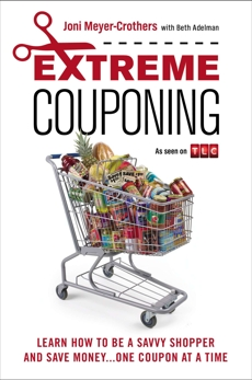 Extreme Couponing: Learn How to Be a Savvy Shopper and Save Money... One Coupon At a Time, Adelman, Beth & Meyer-Crothers, Joni