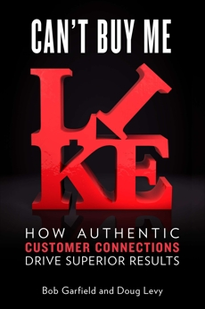 Can't Buy Me Like: How Authentic Customer Connections Drive Superior Results, Garfield, Bob & Levy, Doug