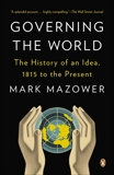Governing the World: The History of an Idea, 1815 to the Present, Mazower, Mark