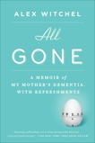 All Gone: A Memoir of My Mother's Dementia. With Refreshments, Witchel, Alex