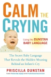 Calm the Crying: The Secret Baby Language That Reveals the Hidden Meaning Behind an Infant's Cry, Dunstan, Priscilla