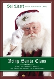 Being Santa Claus: What I Learned about the True Meaning of Christmas, Lizard, Sal & Lane, Jonathan