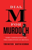 Dial M for Murdoch: News Corporation and the Corruption of Britain, Watson, Tom & Hickman, Martin