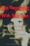 Stop Negotiating with Your Teen: Strategies for Parenting your Angry Manipulative Moody or Depressed Adolescent, Edgette, Janet Sasson