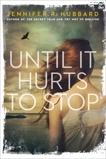 Until It Hurts to Stop, Hubbard, Jennifer