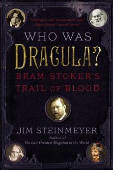 Who Was Dracula?: Bram Stoker's Trail of Blood, Steinmeyer, Jim