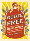 Booze for Free: The Definitive Guide to Making Beer, Wines, Cocktail Bases, Ciders, and Other Dr inks at Home, Hamilton, Andy