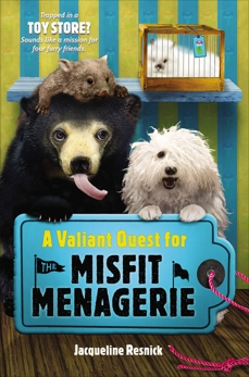 A Valiant Quest for the Misfit Menagerie, Resnick, Jacqueline
