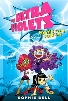 The Ultra Violets #2: Power to the Purple!, Bell, Sophie
