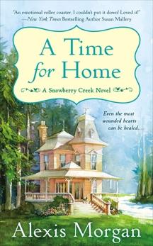 A Time For Home: A Snowberry Creek Novel, Morgan, Alexis