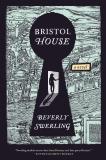 Bristol House: A Novel, Swerling, Beverly