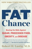 Fat Chance: Beating the Odds Against Sugar, Processed Food, Obesity, and Disease, Lustig, Robert H.