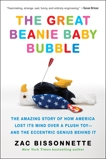 The Great Beanie Baby Bubble: Mass Delusion and the Dark Side of Cute, Bissonnette, Zac