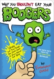 Why You Shouldn't Eat Your Boogers: Gross but True Things You Don't Want to Know About Your Body, Gould, Francesca