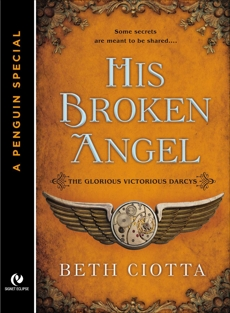 His Broken Angel: The Glorious Victorious Darcys Novella (A Penguin Special from Signet Eclipse), Ciotta, Beth