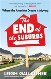 The End of the Suburbs: Where the American Dream Is Moving, Gallagher, Leigh