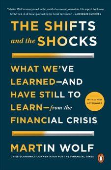 The Shifts and the Shocks: What We've Learned--and Have Still to Learn--from the Financial Crisis, Wolf, Martin