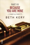 Because You Are Mine Part VII: Because I Need To, Kery, Beth