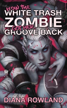 How the White Trash Zombie Got Her Groove Back, Rowland, Diana