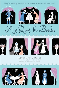 A School for Brides: A Story of Maidens, Mystery, and Matrimony, Kindl, Patrice