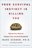 Your Survival Instinct Is Killing You: Retrain Your Brain to Conquer Fear and Build Resilience, Schoen, Marc