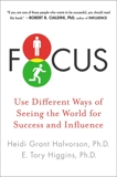 Focus: Use Different Ways of Seeing the World for Success and Influence, Higgins, E. Tory & Halvorson, Heidi Grant