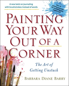 Painting Your Way Out of a Corner: The Art of Getting Unstuck, Barry, Barbara Diane