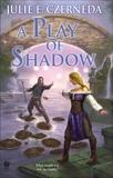 A Play of Shadow, Czerneda, Julie E.