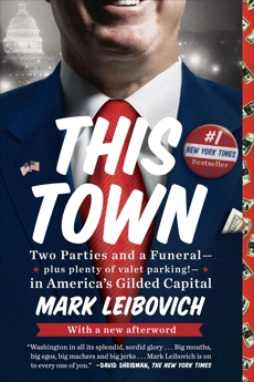 This Town: Two Parties and a Funeral--Plus Plenty of Valet Parking!--in America's Gilded Capital, Leibovich, Mark