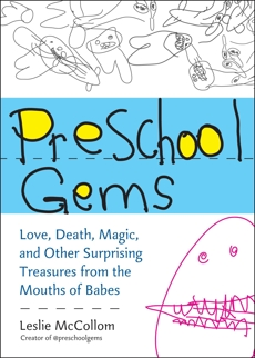 Preschool Gems: Love, Death, Magic, and Other Surprising Treasures from the Mouths of Babes, McCollom, Leslie
