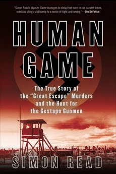 Human Game: The True Story of the 'Great Escape' Murders and the Hunt for the Gestapo Gunmen, Read, Simon