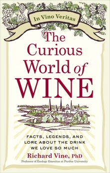 The Curious World of Wine: Facts, Legends, and Lore About the Drink We Love So Much, Vine, Richard