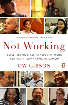 Not Working: People Talk About Losing a Job and Finding Their Way in Today's Changing Economy, Gibson, DW
