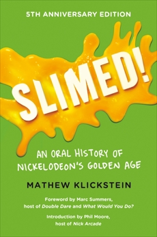Slimed!: An Oral History of Nickelodeon's Golden Age, Klickstein, Mathew