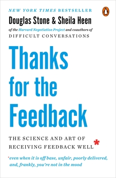 Thanks for the Feedback: The Science and Art of Receiving Feedback Well, Stone, Douglas & Heen, Sheila