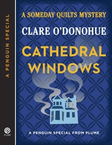 Cathedral Windows: A Someday Quilts Mystery (A Penguin Special from Plume), O'Donohue, Clare