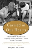 Carried in Our Hearts: The Gift of Adoption: Inspiring Stories of Families Created Across Continents, Aronson, Jane