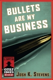 Bullets Are My Business: A Dutton Guilt Edged Mystery, Stevens, Josh K.