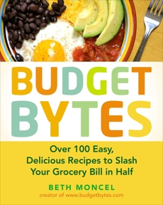 Budget Bytes: Over 100 Easy, Delicious Recipes to Slash Your Grocery Bill in Half: A Cookbook, Moncel, Beth