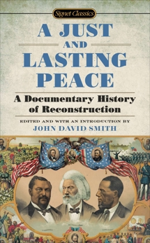 A Just and Lasting Peace: A Documentary History of Reconstruction, Smith, John David