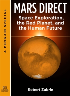Mars Direct: Space Exploration, the Red Planet, and the Human Future: A Special from Tarcher/ Penguin, Zubrin, Robert