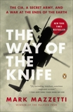 The Way of the Knife: The CIA, a Secret Army, and a War at the Ends of the Earth, Mazzetti, Mark