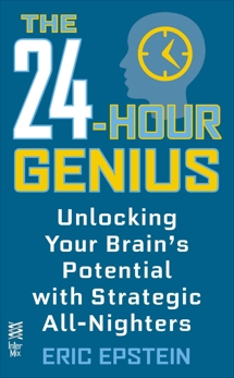 The 24-Hour Genius: Unlocking Your Brain's Potential with Strategic All-Nighters