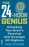 The 24-Hour Genius: Unlocking Your Brain's Potential with Strategic All-Nighters, Epstein, Eric